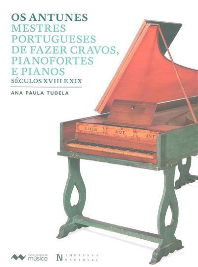 Os Antunes, mestres portugueses de fazer cravos, pianofortes e pianos, séculos XVIII e XIX (Ana Paula Tudela)