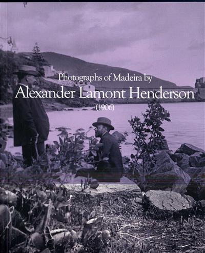 Photographs of Madeira by Alexander Lamont Henderson (1906) (textos Manuela Marques)
