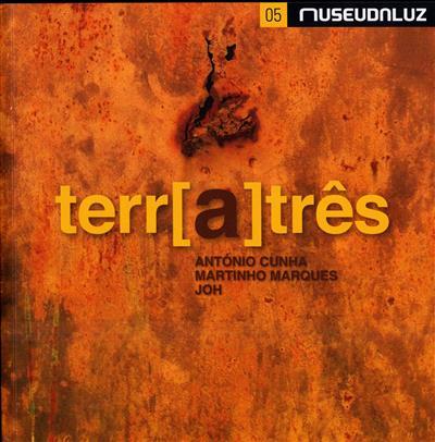 Terr[a]três (António Cunha, Martinho Marques, Joh)