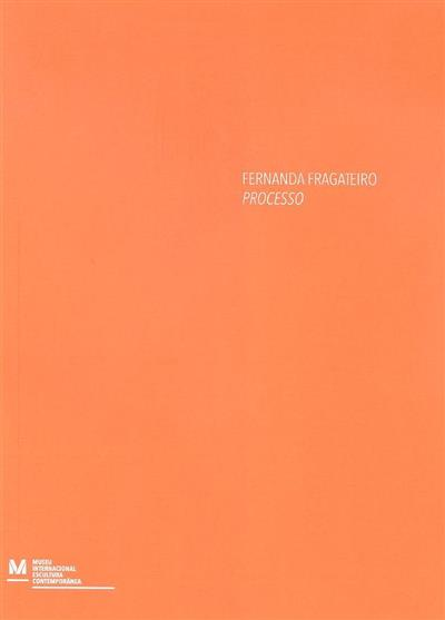 Fernanda Fragateiro processo (textos Joaquim Couto, Álvaro Moreira, Joaquim Moreno)