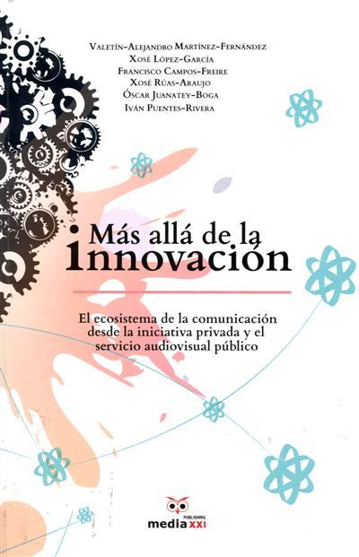 Más allá de la innovación (Valetín-Alejandro Martínez-Fernández... [et al.])