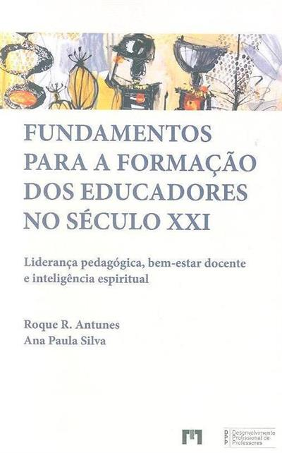 Fundamentos para a formação dos educadores no século XXI (Roque R. Antunes, Ana Paula Silva)