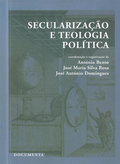 Secularização e teologia política (coord. e org. António Bento, José Maria Silva Rosa, José António Domingues)