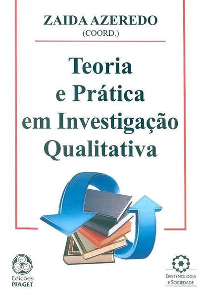 Teoria e prática em investigação qualitativa (coord. Zaida Azeredo)