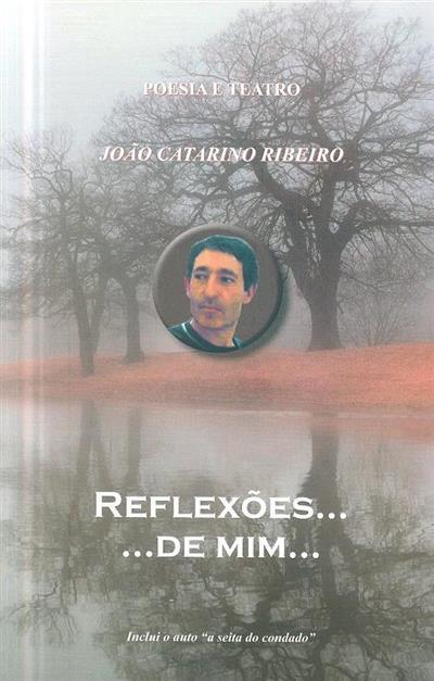 Reflexões... de mim... (João Catarino Ribeiro)