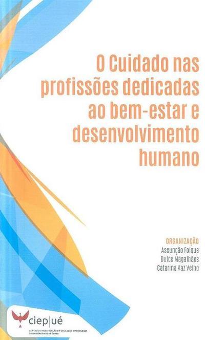 O cuidado nas profissões dedicadas ao bem-estar e desenvolvimento humano (org. Assunção Folque, Dulce Magalhães, Catarina Vaz Velho)
