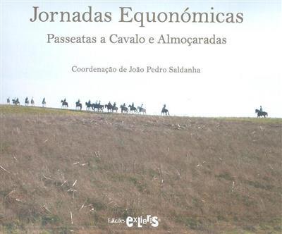 Jornadas equonómicas, passeatas a cavalo e almoçaradas (coord. João Pedro Saldanha)
