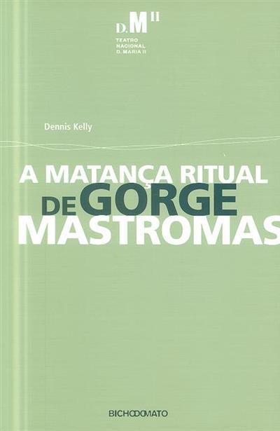 A matança ritual de Gorge Mastromas (Dennis Kelly)