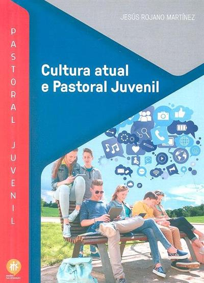 Cultura atual e pastoral juvenil (Jesús Rojano Martínez)