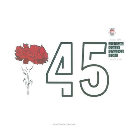 45 artistas, obras, anos de Abril (coord. Sérgio Cadilha)