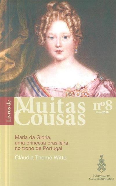 Maria da Glória, uma princesa brasileira no trono de Portugal (Cláudia Thomé Witte)