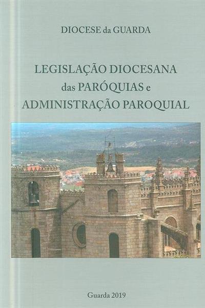 Legislação diocesana das paróquias e administração paroquial (Diocese da Guarda)