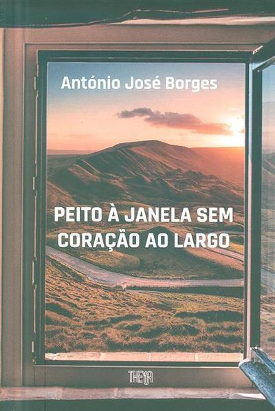 Peito à janela sem coração ao largo (António José Borges)