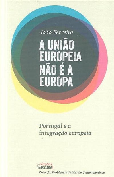 A união europeia não é a Europa (João Ferreira)