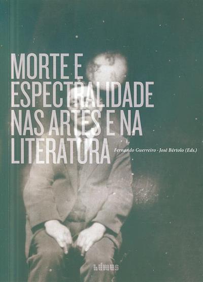 Morte e espectralidade nas artes e na literatura (ed. Fernando Guerreiro, José Bértolo)