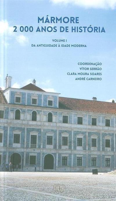 Mármore 2000 anos de história (coord. Vítor Serrão, Clara Moura Soares, André Carneiro)