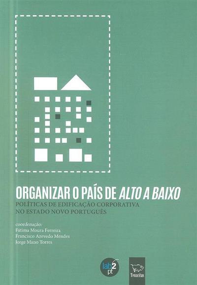 Organizar o país de alto a baixo (coord. Fátima Moura Ferreira, Francisco Azevedo Mendes, Jorge Mano Torres)
