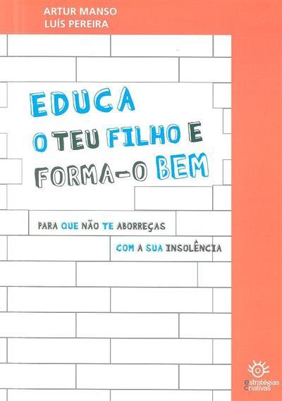 Educa o teu filho e forma-o bem, para que não te aborreças com a sua insolência (Artur Manso, Luís Pereira)
