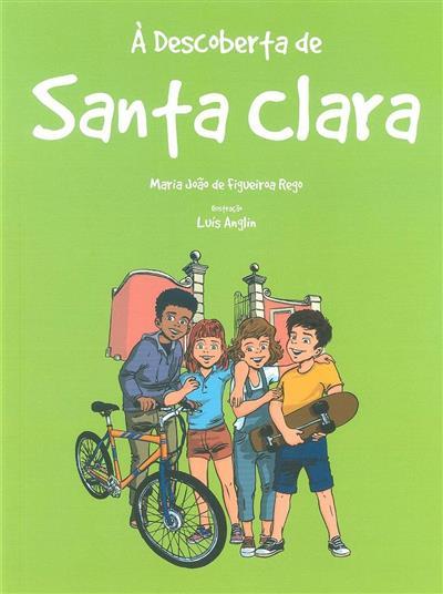 À descoberta de Santa Clara (Maria João de Figueiroa Rego)