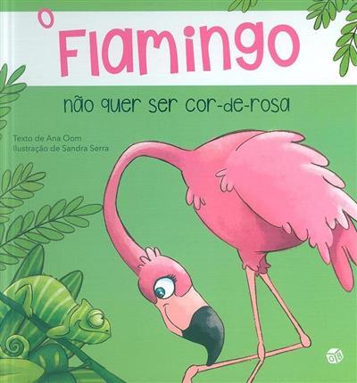 O flamingo não quer ser cor-de-rosa (Ana Oom)