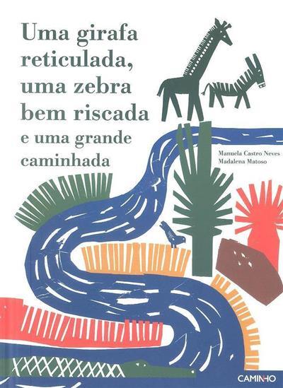 Uma girafa reticulada, uma zebra bem riscada e uma grande caminhada (Manuela Castro Neves, Madalena Matoso)