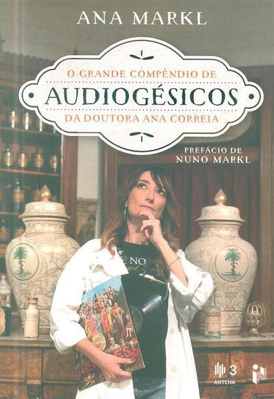 O grande compêndio de audiogésicos da doutora Ana Correia (Ana Markl)