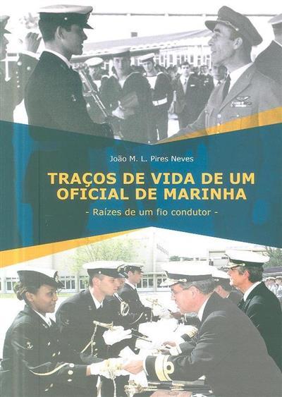 Traços de vida de um oficila de Marinha (João M. L. Pires Neves)