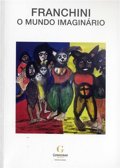 Franchini, o mundo imaginário (textos Luís Filipe de Araújo, Agostinho Santos)