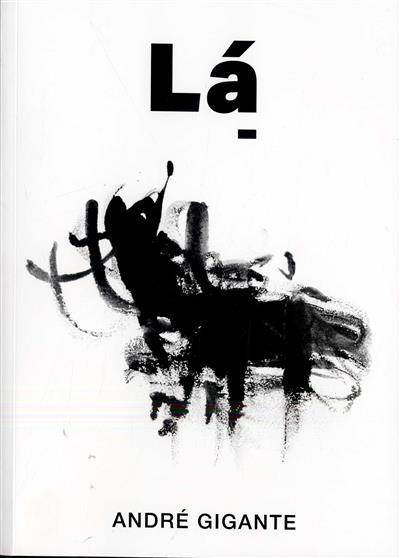 André Gigante, Lá (textos Luís Filipe de Araújo... [et al.])