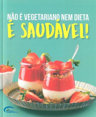 Não é vegetariano nem dieta - é saudável!