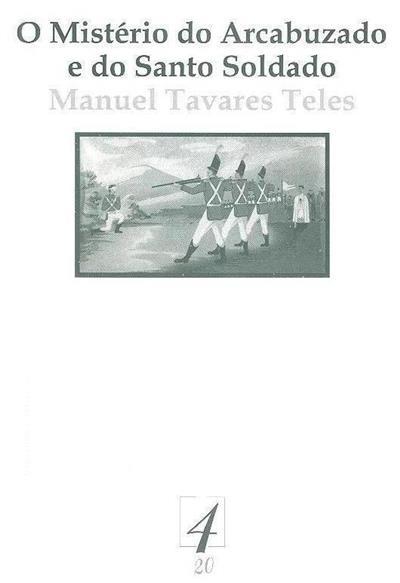 O mistério do arcabuzado e do santo soldado (Manuel Tavares Teles)