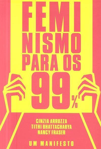 Feminismo para os 99% (Cinzia Arruzza, Tithi Bhattacharya, Nancy Fraser)