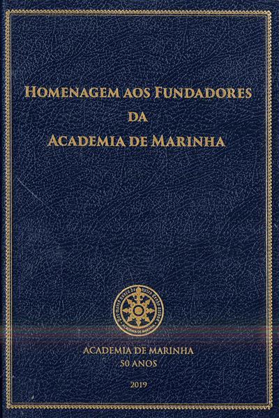 Homenagem aos fundadores da Academia de Marinha (coord. Artur Teodoro de Matos)