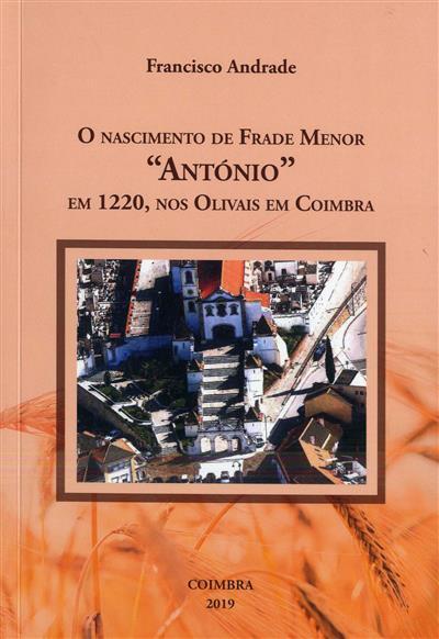 """O nascimento de Frade Menor """"António"""" em 1220, nos Olivais em Coimbra (Francisco Andrade)"""