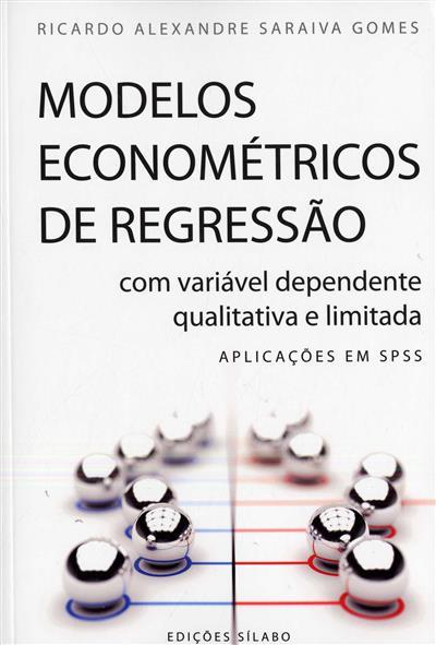 Modelos econométricos de regressão com variável dependente qualitativa e limitada (Ricardo Alexandre Saraiva Gomes)