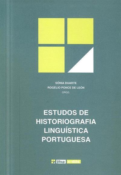 Estudos de historiografia linguística portuguesa (org. Sónia Duarte, Rogelio Ponce de León)