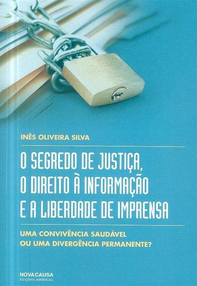 O segredo de justiça, o direito à informação e a liberdade de imprensa (Inês Oliveira Silva)