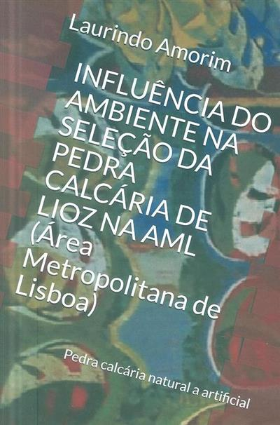 Influência do ambiente na seleção da pedra calcária de lioz na A.M.L. (Área Metropolitana de Lisboa) (Laurindo Amorim)