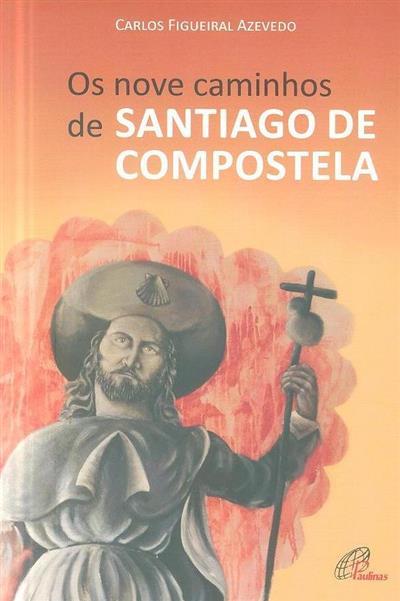 Os nove caminhos de Santiago de Compostela (Carlos Figueiral Azevedo)