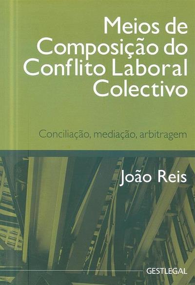 Meios de composição do conflito laboral colectivo (João Carlos Simões dos Reis)