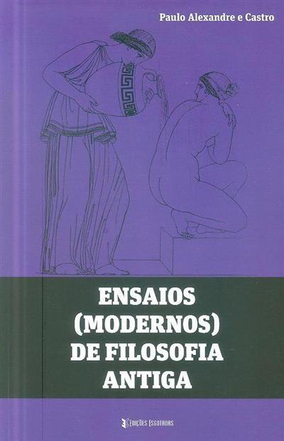 Ensaios (modernos) da filosofia antiga (Paulo Alexandre e Castro)