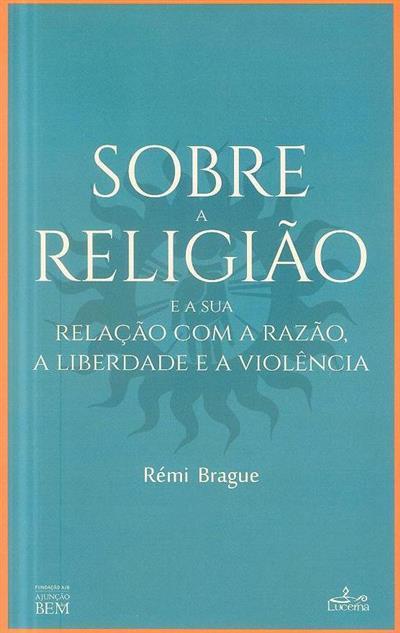Sobre a religião e a sua relação com a razão, a liberdade e a violência (Rémi Brague)