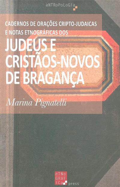 Cadernos de orações criptojudaicas e notas etnográficas de judeus e cristãos-novos de Bragança (Marina Pignatelli)