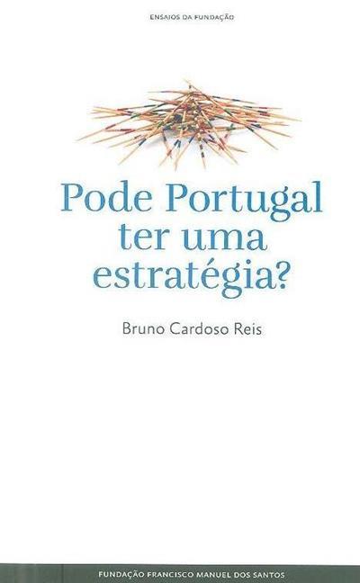 Pode Portugal ter uma estratégia? (Bruno Cardoso Reis)