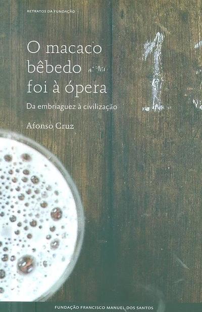 O macaco bêbedo foi à ópera (Afonso Cruz)