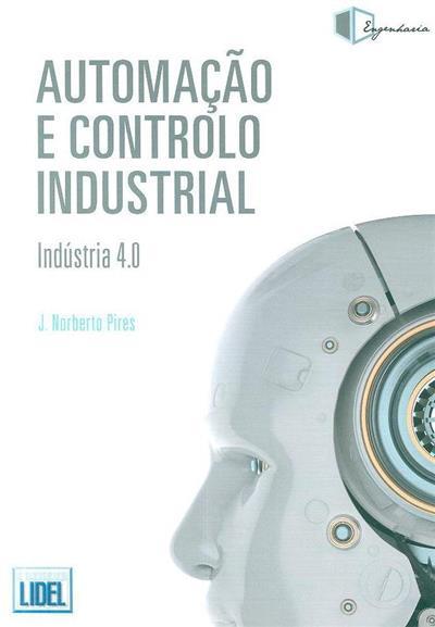 Automação e controlo industrial (J. Norberto Pires)