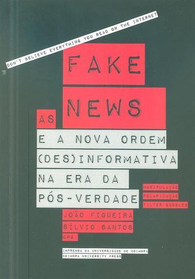 As fake news e a nova ordem (des)informativa na era da pós-verdade (org. João Figueira, Sílvio Santos)
