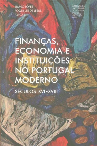 Finanças, economia e instituições no Portugal Moderno (séculos XVI-XVIII) (Bruno Lopes, Roger Lee de Jesus)