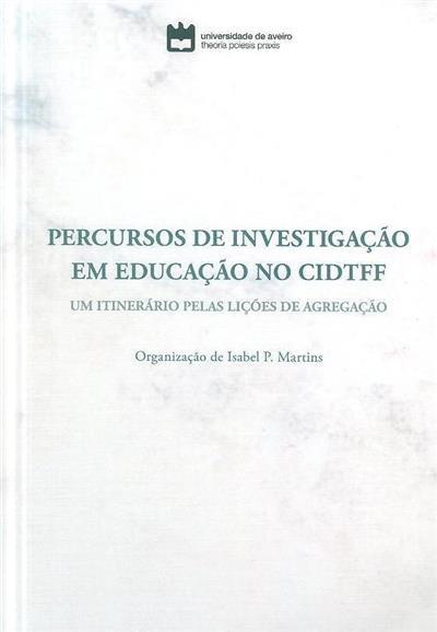 Percursos de investigação em educação no CIDTFF (org. Isabel P. Martins)