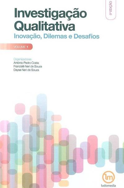 Investigação qualitativa - inovação, dilemas e desafios 1 (org. António Pedro Costa, Francislê Neri de Souza, Dayse Neri de Souza)